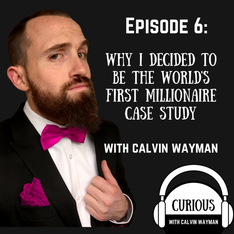 Episode 6 – Why I decided to be the first millionaire case study With Calvin Wayman