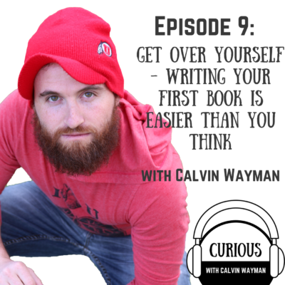 Episode 9 – Get Over Yourself – Writing Your First Book is Easier Than You Think