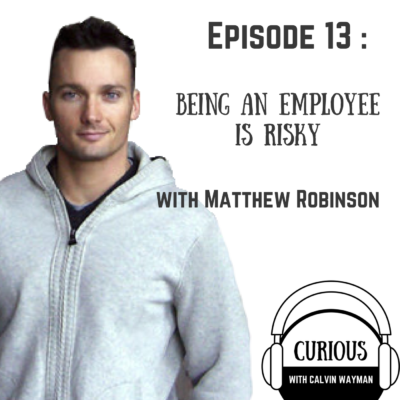Episode 13 – Being an employee is risky with Matthew Robinson
