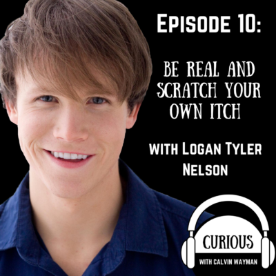 Episode 10 – Be Real and Scratch Your Own Itch with Logan Tyler Nelson