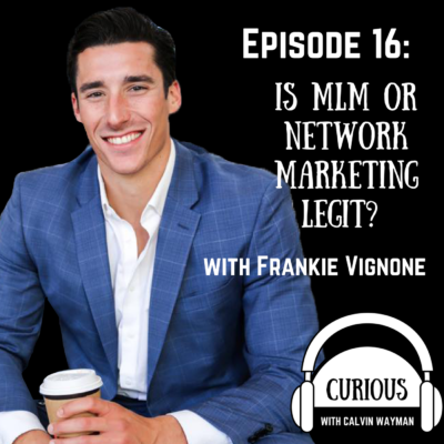 Episode 16 – Is MLM or network marketing legit? with Frankie Vignone