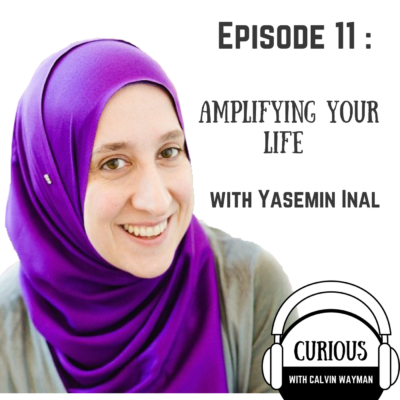 Episode 11 – Amplifying Your Life with Yasemin Inal
