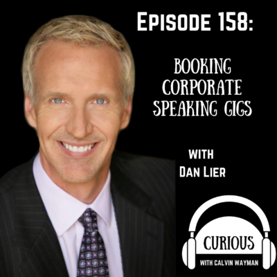 Episode 158 – Booking Corporate Speaking Gigs With Dan Lier