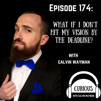 Episode 174 – What If I Don't Hit My Vision By The Deadline? With Calvin Wayman