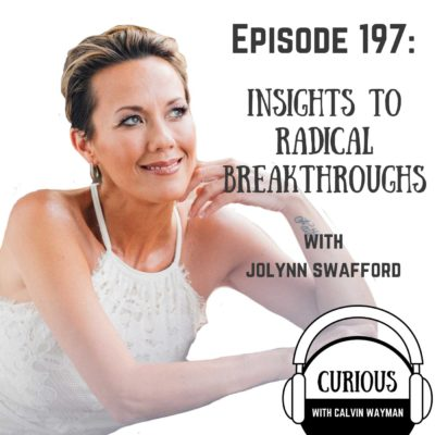 Ep197-Insights to Radical Breakthroughs with Jolynn Swafford