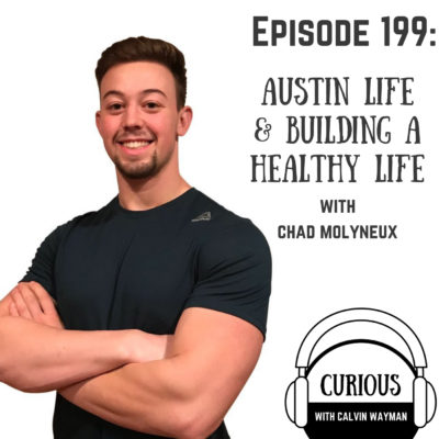 Ep199-Austin Life and Building a Healthy Life with Chad Molyneux