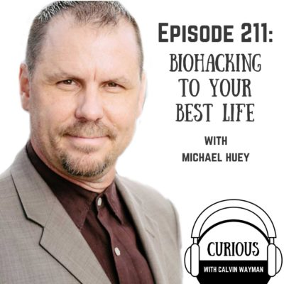 Ep211-Biohacking to Your Best Life with Michael Huey