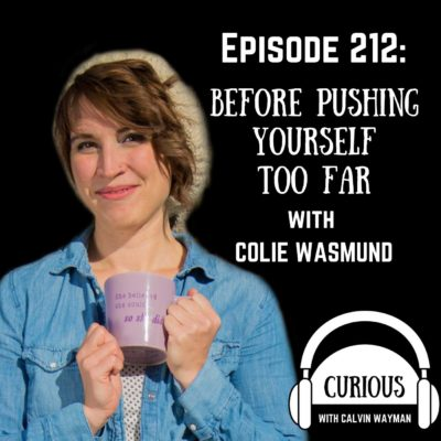 Ep212-Before Pushing Yourself Too Far with Colie Wasmund
