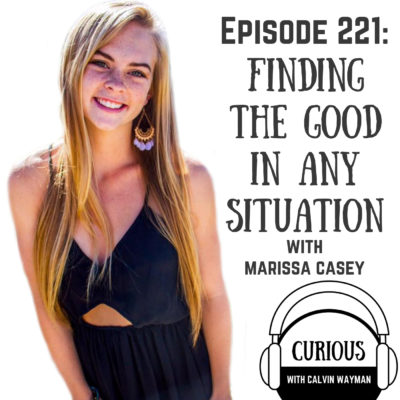 Ep221-Finding the Good In Any Situation with Marissa Casey