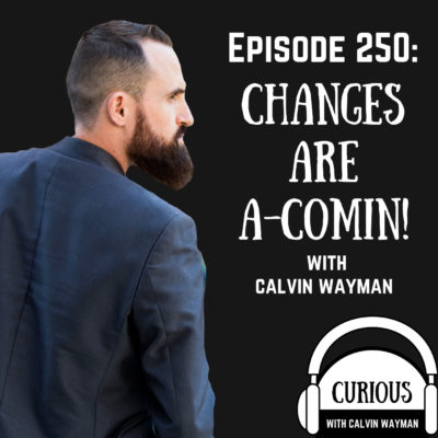 Ep250-Changes Are A-Comin!